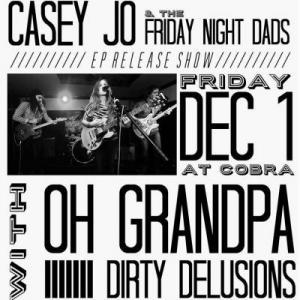 Casey Jo & The Friday Night Dads, Oh Grandpa, Dirty Delusions, Cobra, The Cobra, The Cobra Nashville