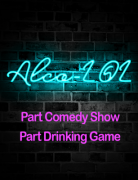 AlcoLOL- Part Comedy Show, Part Drinking Game