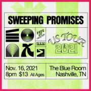 Sweeping Promises US Tour 2021 Nov. 16, 2021 8pm $13 All Ages The Blue Room Nashville, TN