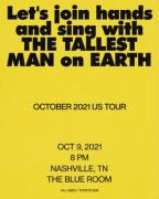 Let's join hands and sing with The Tallest Man On Earth. October 2021 US Tour. Oct 9th, 2021. 8pm Nashville, TN. The Blue Room. All Ages/Tickets $35.